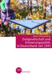 bpb Umschlag_SR10600_Wüstenberg_Zivilgesellschaft_und_Erinnerungspolitik_Fogra51
